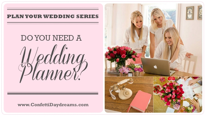 What Does a Wedding Planner Do? Do I Need One? {Wedding Planning Series Part 4}