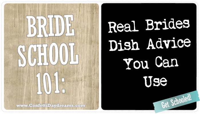 Bride School 101: Advice & Lessons Learned