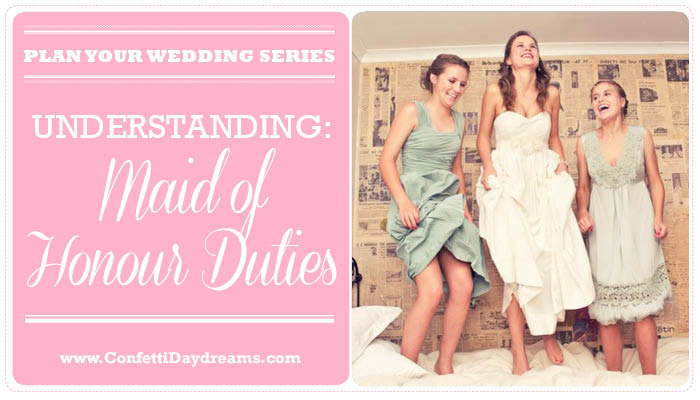 Maid of Honour Duties {Wedding Planning Series}