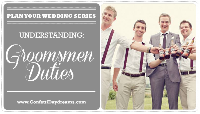 Groomsmen Duties {Wedding Planning Series}