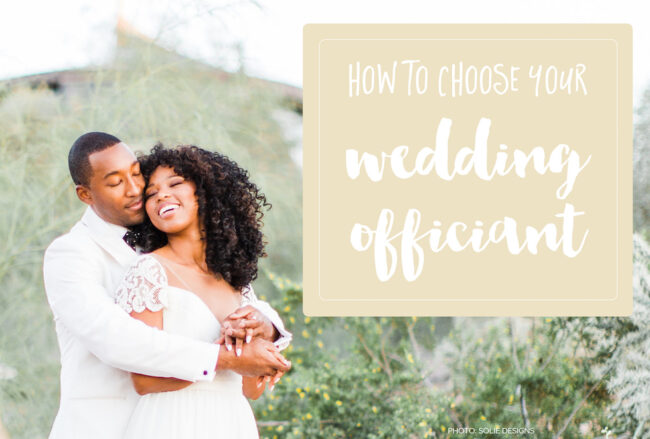 Selecting a Wedding Officiant {Wedding Planning Series Part 6}