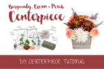 Burgundy and cream diy wedding centerpiece tutorial